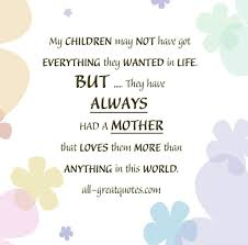 Picture Quotes My CHILDREN may NOT have got EVERYTHING they WANTED Amazing My Children Quotes