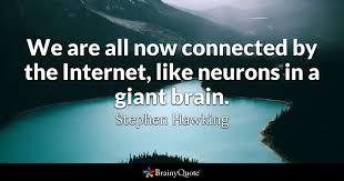 stephen hawking quotes brainyquote we are all now connected by the internet like neurons in a giant brain