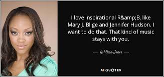 Quotes Inspirational Amazing Ashthon Jones Quote I Love Inspirational RB Like Mary J Blige
