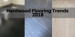 hardwood flooring trends for 2018