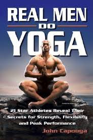 real men do yoga 21 star athletes reveal their secrets of strength flexibility and