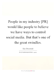 Pr Quotes People in my industry [PR] would like people to believe we have 56