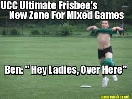 Meme Maker - UCC Ultimate Frisbee's New Zone For Mixed Games Ben ... via Relatably.com