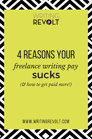 4 reasons your lance writing pay sucks and how to get paid 4 reasons your lance writing pay sucks and how to get paid more