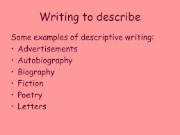 writing to inform explain and describe ppt video online 12 writing to describe some examples of descriptive writing advertisements autobiography biography fiction poetry letters