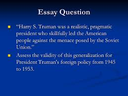 "cold war and truman apushmcelhaney  essay question ""harry s    essay question ""harry s  truman was a realistic  pragmatic president who skillfully led"