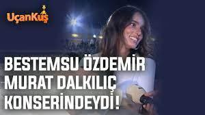 Bestemsu Özdemir Murat Dalkılıç Konserindeydi! | Uçankuş TV Magazin -  YouTube