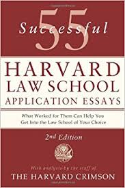 successful harvard law school application essays analysis 55 successful harvard law school application essays analysis by the staff of the harvard crimson