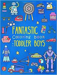 Fantastic Coloring Book For Toddler Boys Preschool Activity Book