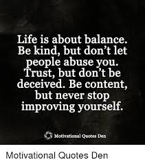 Quotes On Improving Yourself Best Of Life Is About Balance Be Kind But Don't Let Beople Abuse You Trust