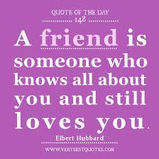 Quotes About Love And Friendship Friendship Quote of The Day A friend is someone who knows all about 39