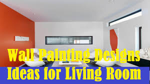 Painting For Living Rooms Wall Painting Designs Ideas For Living Room Youtube