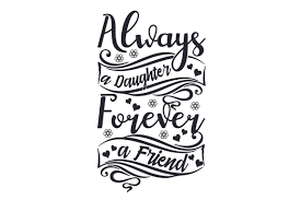 # png file svg file eps file cdr file. Always A Daughter Forever A Friend Svg Cut File By Creative Fabrica Crafts Creative Fabrica