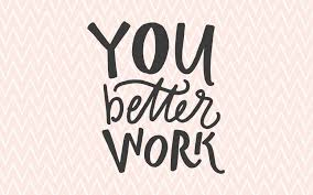 Image result for you better work