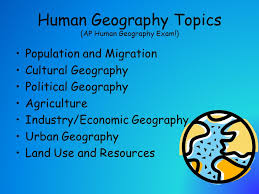 unit intro to geography notes wed thurs  6 human geography topics ap human geography exam population and migration cultural geography political geography agriculture industry economic geography