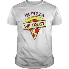 Pizza Shirt Designs Funny Pizza T Shirt Design In Pizza We Trust In 2019