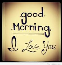 Good Morning And I Love You Quotes Best Of Good Morning Love Quotes Cards Sayings