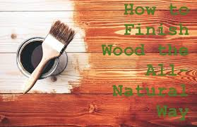 To Finish Greens Blog How To Finish Maintain Wood The All Natural
