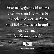 Wer Im Regen Nicht Mit Mir Tanzt Wird Im Sturm Nie Bei Mir Sein Und Wer