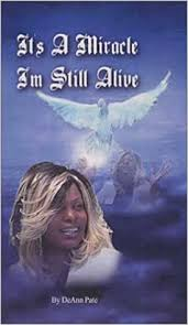 Its A Miracle I'm Alive: Pate, Deann: 9780967966243: Amazon.com: Books