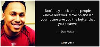 Trent Shelton Quotes Beauteous Trent Shelton Quote Don't Stay Stuck On The People Who've Hurt You