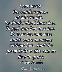 Love Lost Quotes For Her Stunning I Can Write The Saddest Poem Of All Tonight To Think I Don't Have