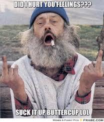 Did i hurt you feelings???... - Advice Bum Meme Generator Captionator via Relatably.com