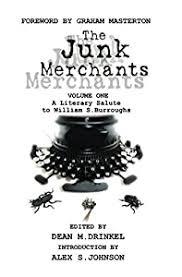 The Junk Merchants: A Literary Salute to William S. Burroughs - Kindle  edition by Drinkel, Dean, Servante, Anthony, Gates, Travis, Lyons,  Jonathan, Santagiuliana, Daniele, Lucas, Tom, Padgett, Jon, Sims, Karina,  Sam Richard,