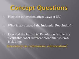greatly increased output of machine made goods how can  1 how can innovation affect ways of life 2 what factors caused the
