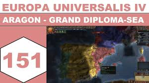 let s play europa universalis iv aragon grand diploma sea  let s play europa universalis iv aragon grand diploma sea episode 151