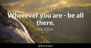 Jim Elliot Quotes Custom Wherever You Are Be All There Jim Elliot BrainyQuote