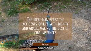 The Ideal Man Bears The Accidents Of Life With Dignity And Grace Stunning Best Quotes About Dignity
