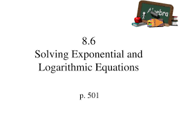 8 6solving exponential and logarithmic equations