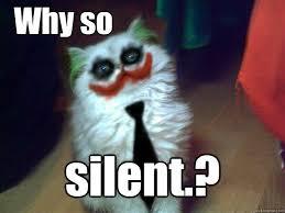Why so silent.? - Why So Serious Cat - quickmeme via Relatably.com