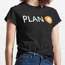 Bitcoin t shirts for men and women. Plan B Bitcoin T Shirts Redbubble