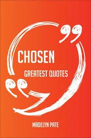 Chosen Greatest Quotes - Quick, Short, Medium Or Long Quotes ...