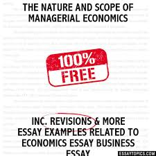 the nature and scope of managerial economics essay the nature and scope of managerial economics