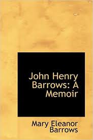 John Henry Barrows: A Memoir: Barrows, Mary Eleanor: 9781103062874 ...
