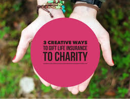 3 creative ways to gift life insurance to charity