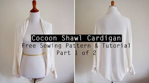 How To Make A Cocoon Shawl Cardigan Free Sewing Pattern