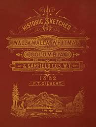 Historic sketches of Walla Walla, Whitman, Columbia and Garfield counties, Washington Territory, Gilbert, Frank T
