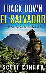 Track Down El Salvador (A Brad Jacobs Thriller Book 6) - Kindle edition by  Conrad, Scott. Literature & Fiction Kindle eBooks @ Amazon.com.