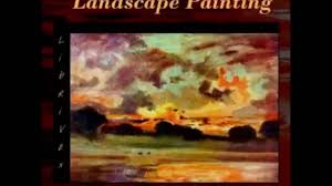 audio books free the art of landscape painting in oil colour free audiobooks