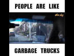 Truck Quotes Fascinating People R Like Garbage Truck YouTube