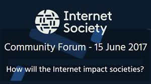 community forum how will the internet impact community forum 15 2017 how will the internet impact societies internet society
