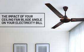 the impact of your ceiling fan blade angle on electricity bill