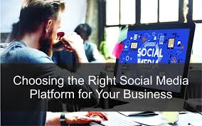 Choosing the Right Social Media Platform for Your Business ...