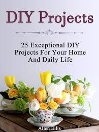 25 exceptional diy projects for your