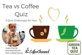 The answer might surprise you! Tea Vs Coffee Quiz 5 Quiz Challenges For You