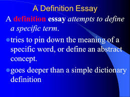examples  a definition essay may try and define    the meaning of    a definition essay attempts to define a specific term  tries to pin down the meaning